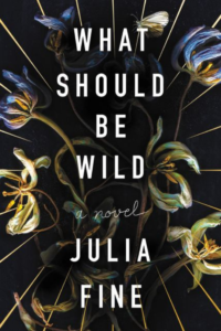 Cover of the book What Should Be Wild by Julia Fine, links to Amazon