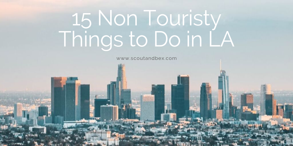 15 Non Touristy Things to do in LA by Scout and Bex