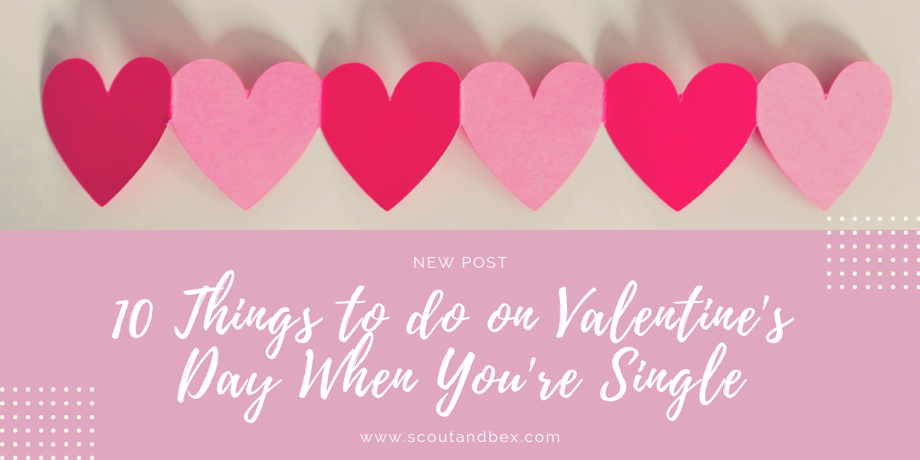 10 Things to do on Valentine's Day When You're Single by Scout and Bex